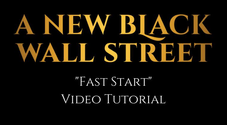A New Black Wall Street - Fast Start Video Tutorial & Workbook