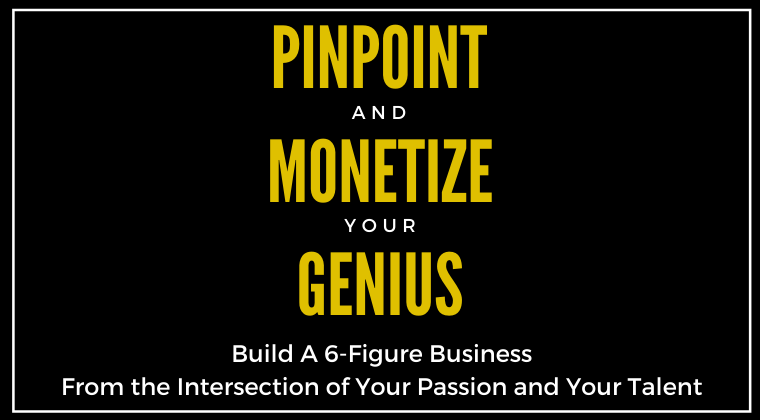 Pinpoint and Monetize Your Genius