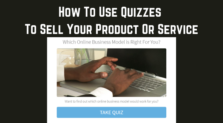 How To Use Quizzes To Sell Your Product Or Service  - Training