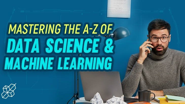 Mastering the A-Z of Data Science & Machine Learning
