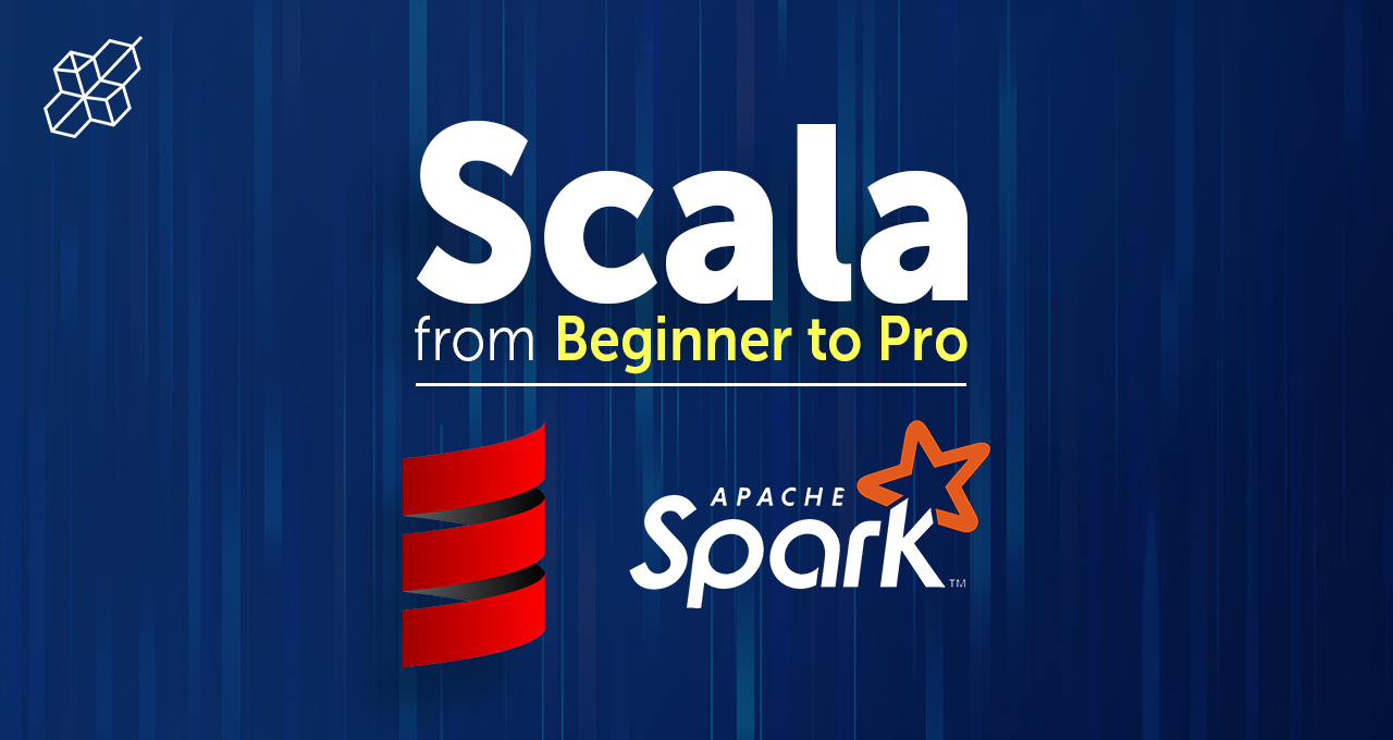 Scala & Spark- Scala from Beginner to Pro