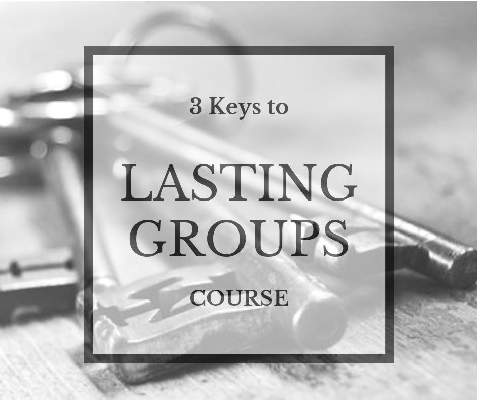 3 Keys to Lasting Groups
