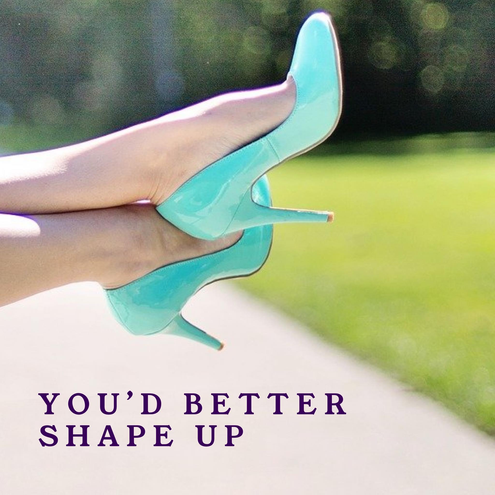 You'd better shape up