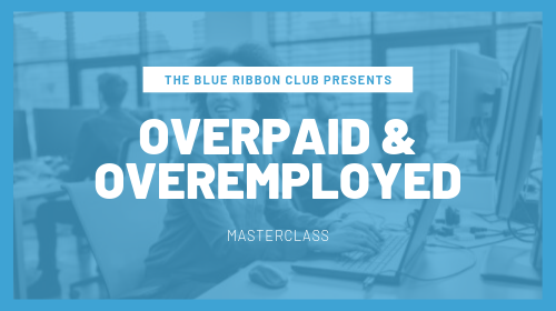 The Overpaid & Overemployed Masterclass