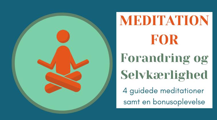 Meditationspakke 3: Forandring og selvkærlighed. Gør det, der er vigtigst for dig.