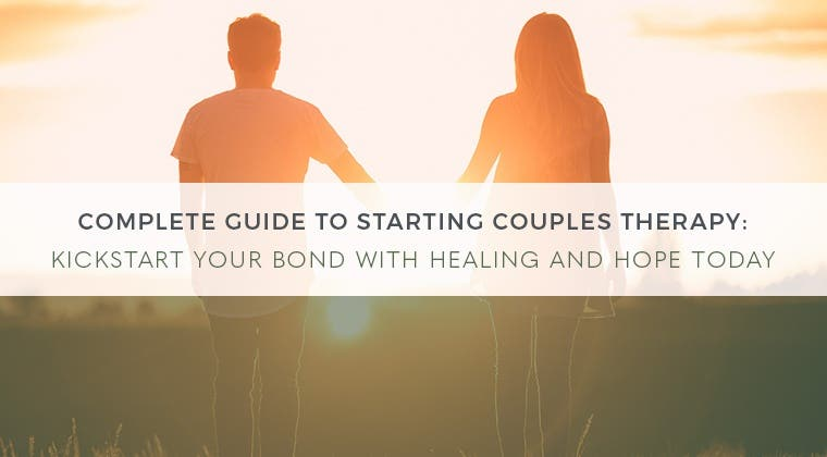 A Complete Guide to Starting Couples Therapy: Kickstart Your Bond with Healing and Hope Today