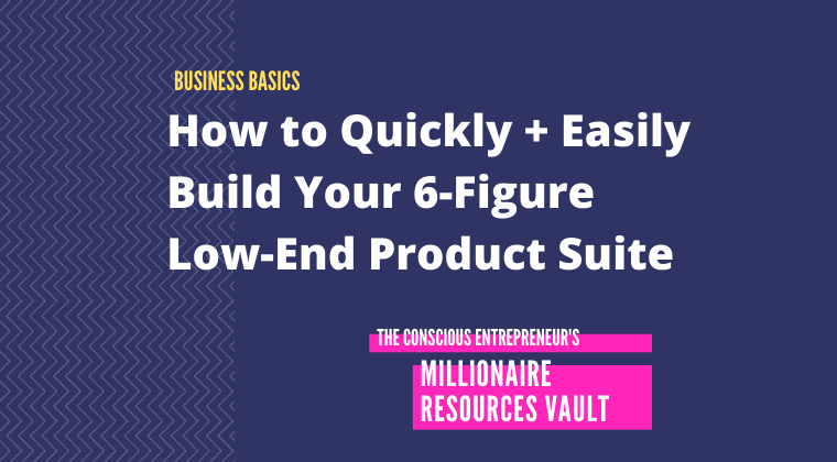 How to Quickly + Easily Build Your 6-Figure Low-End Product Suite (Fast Track Series)