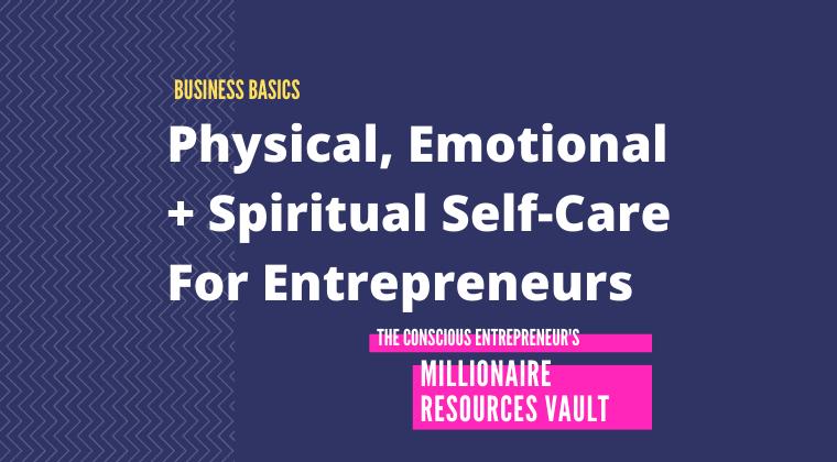 Physical, Emotional + Spiritual Self-Care For Entrepreneurs (Fast Track Series)