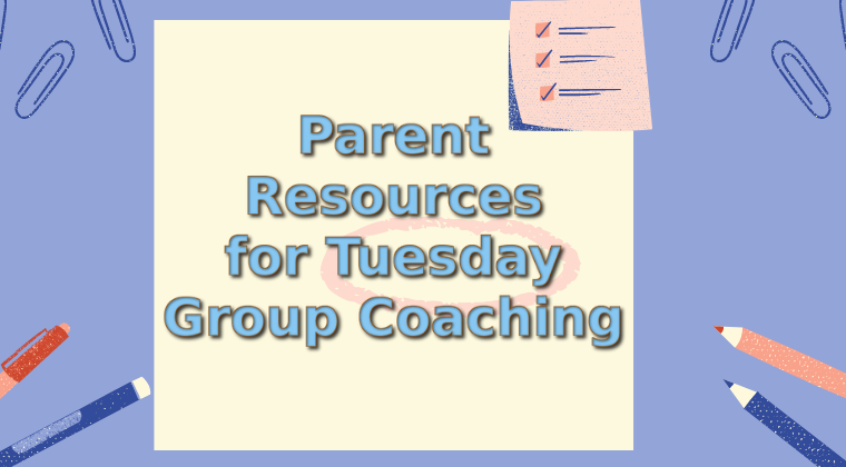 Parent Resources for Tuesday Group Coaching