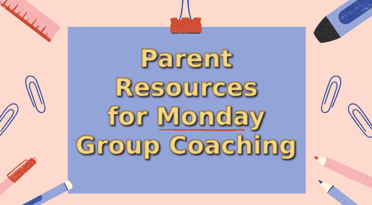 Parent Resources for Monday Group Coaching