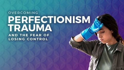 Course: Overcoming Perfectionism Trauma & Fear of Losing Control thumbnail