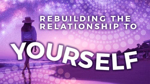 Course: Rebuilding the Relationship to Yourself: Self-Love, Self Compassion & Self-Soothing thumbnail