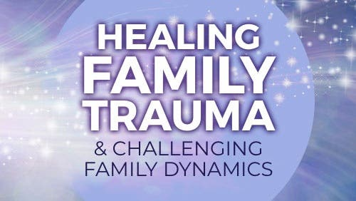 Course: Healing Family Trauma & Challenging Family Dynamics thumbnail