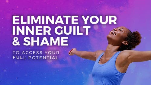 Course: Eliminate Your Inner Guilt & Shame to Access Your Full Potential thumbnail