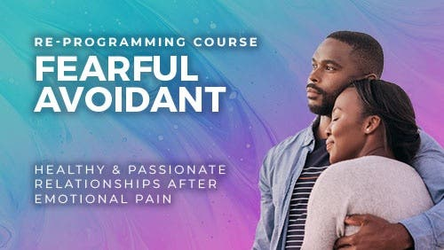 Course: Healthy and Passionate Relationships after Emotional Pain (Re-Programming the Fearful Avoidant Attachment Style) thumbnail
