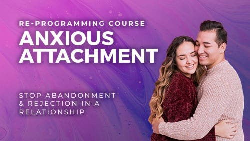 Course: Stop Abandonment & Rejection in A Relationship (Anxious Attachment Style Re-Programming) thumbnail