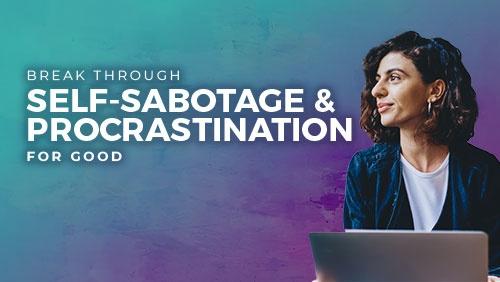 Course: Break Through Self-Sabotage & Procrastination For Good thumbnail