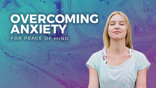 Course: Overcoming Anxiety for Peace of Mind thumbnail