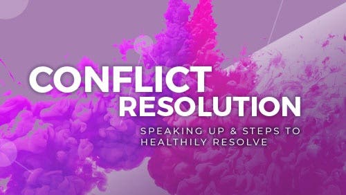 Course: Conflict Resolution: Speaking Up & Steps to Healthily Resolve Relationship Challenges thumbnail