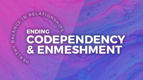 Course: Healthy Balance in Relationships: Ending Codependency & Enmeshment  thumbnail