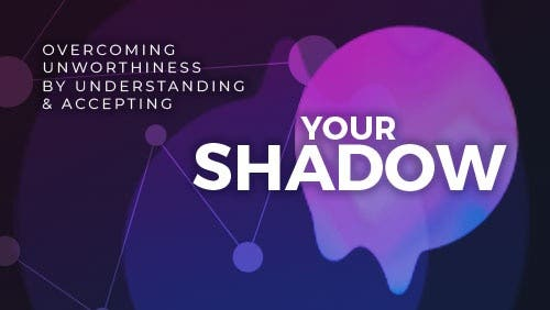 Course: Overcoming Unworthiness by Understanding and Accepting your Shadow thumbnail