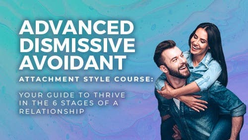 Course: Advanced Dismissive Avoidant Attachment Style Course: Your Guide to Thrive in the 6 Stages of a Relationship thumbnail