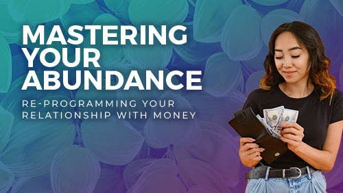 Course: Mastering Your Abundance Mindset:  Re-programming Your Relationship to Money  thumbnail