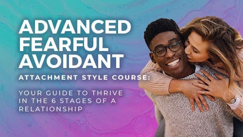 Course: Advanced Fearful Avoidant Attachment Style Course:  Your Guide to Thrive in the 6 Stages of a Relationship thumbnail