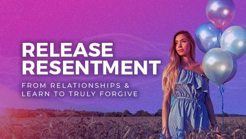 Course: Release Resentment from Relationships & Learn to Truly Forgive thumbnail