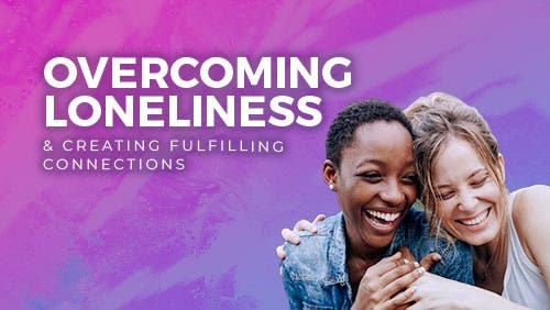 Course: Overcoming Loneliness & Creating Fulfilling Connections thumbnail