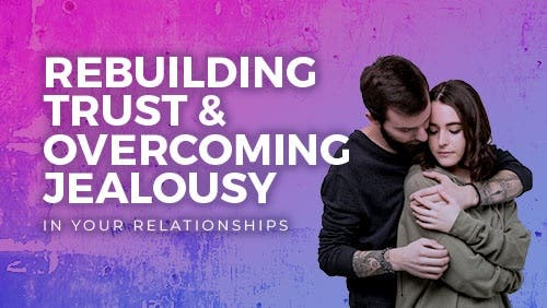Course: Rebuilding Trust & Overcoming Jealousy in your Relationships thumbnail
