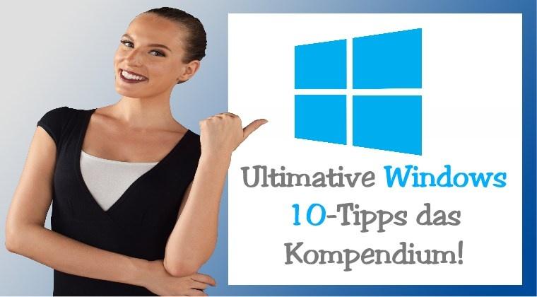 Ultimative Windows 10-Tipps - das Kompendium!
