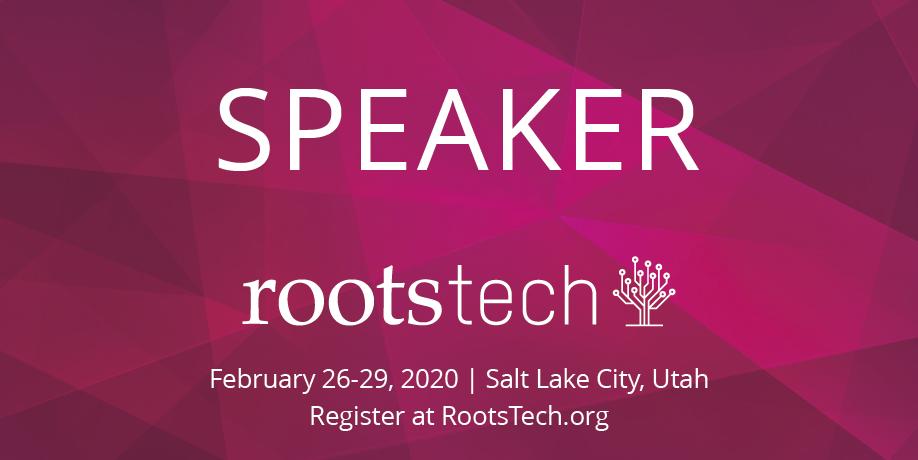 Speaker RootsTech - February 26-29, Salt Lake City, Utah. Register at RootsTech.org