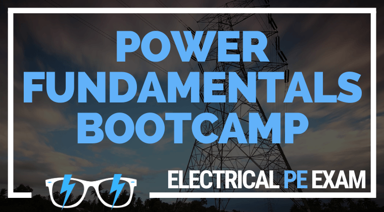 Power Fundamentals Boot Camp! (Electrical PE exam)