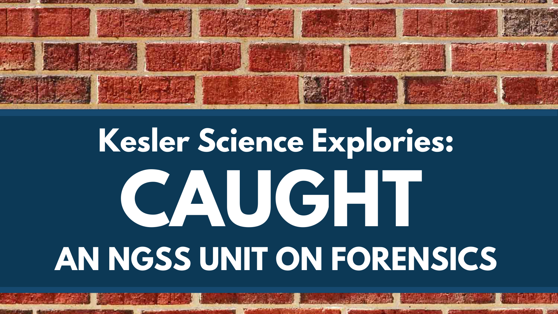 Explories: CAUGHT - an NGSS Unit on Forensics