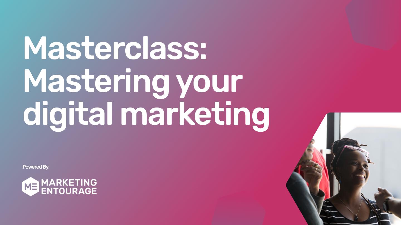 Mastering your digital marketing masterclass