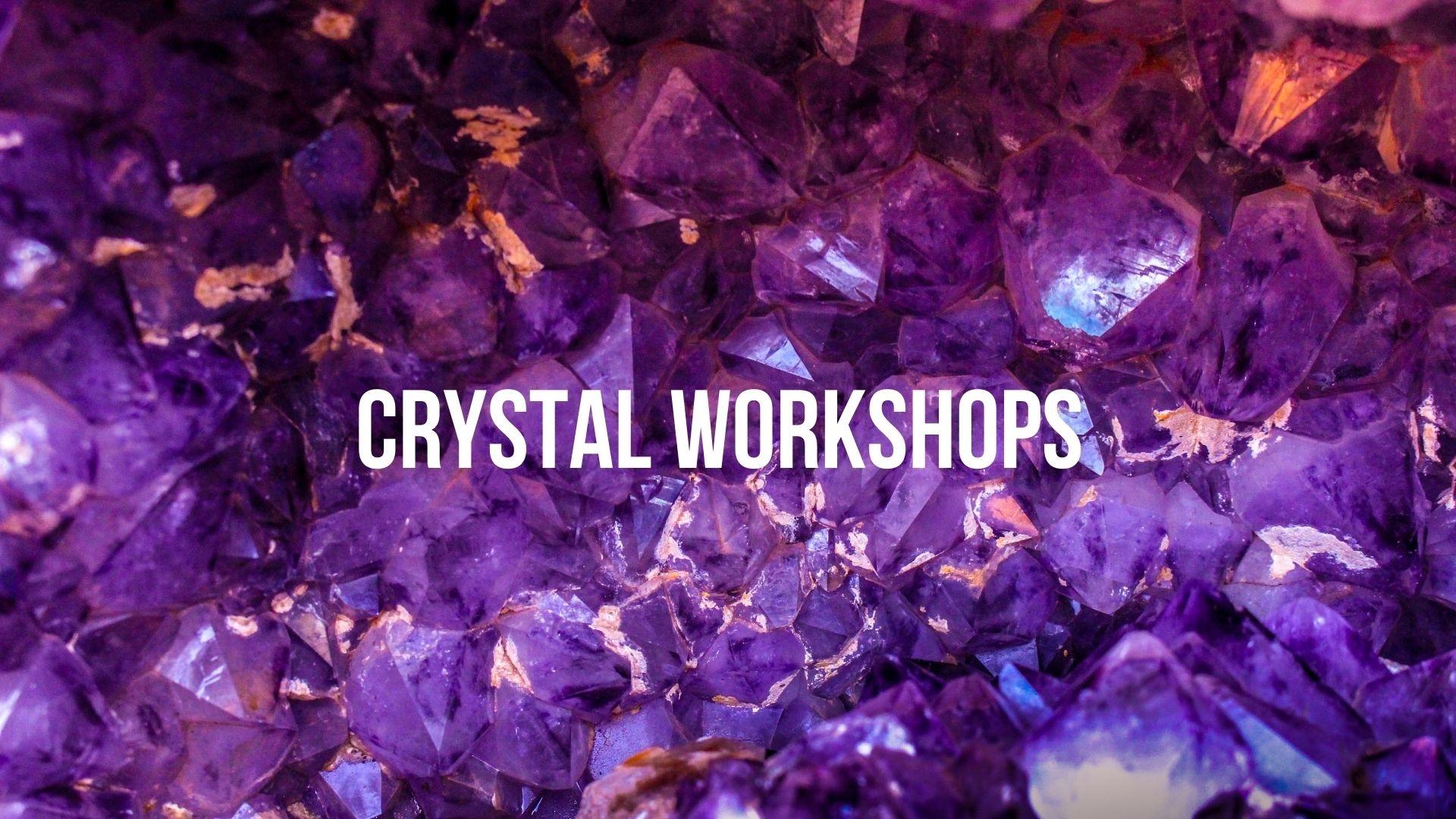 Crystal Workshops