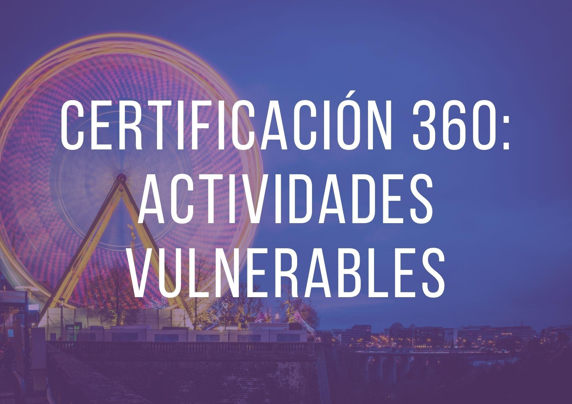 Certificación360: Actividades Vulnerables