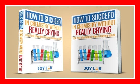 How To Succeed in Chemistry Without Really Crying