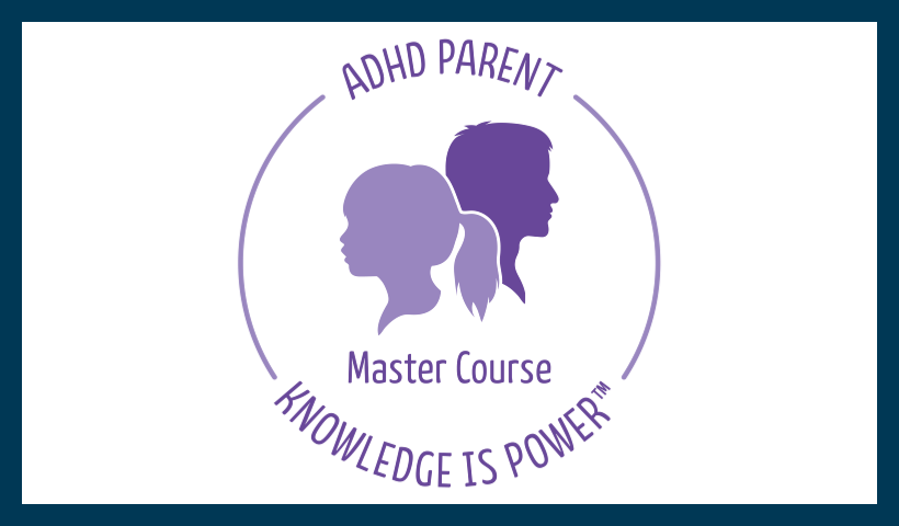 ADHD Parent Master Course:  Knowledge is Power