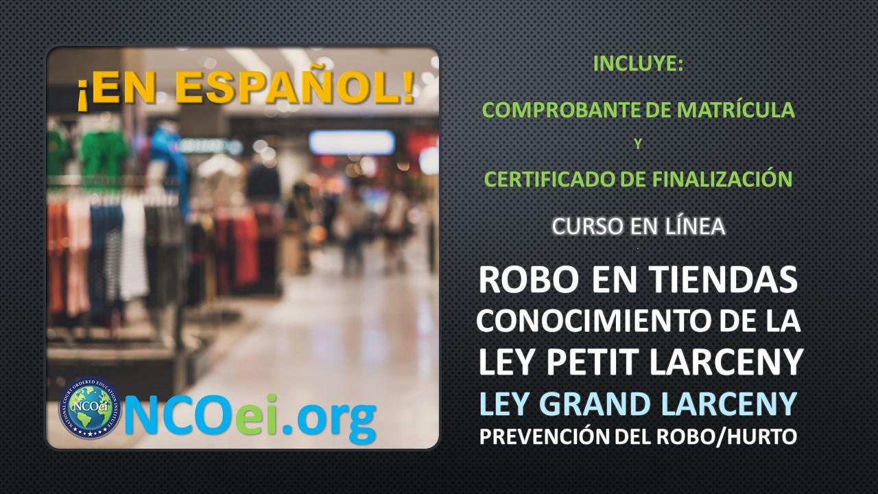 """NCOei.org 32-horas Ley Grand Larceny Y Petit Larceny, Fraude, Hurto, Robo En Tiendas O """"Shoplifting"""" Serie: Educación En Integridad, Modificación De La Conducta"""