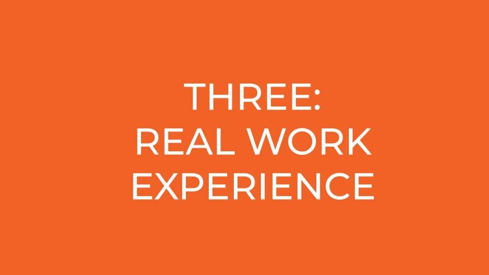 THREE: REAL work experience
