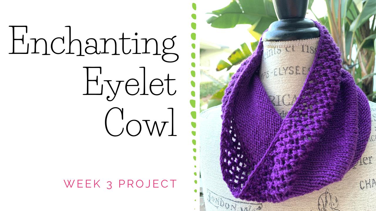 Enchanting Eyelet Cowl Knitting Project