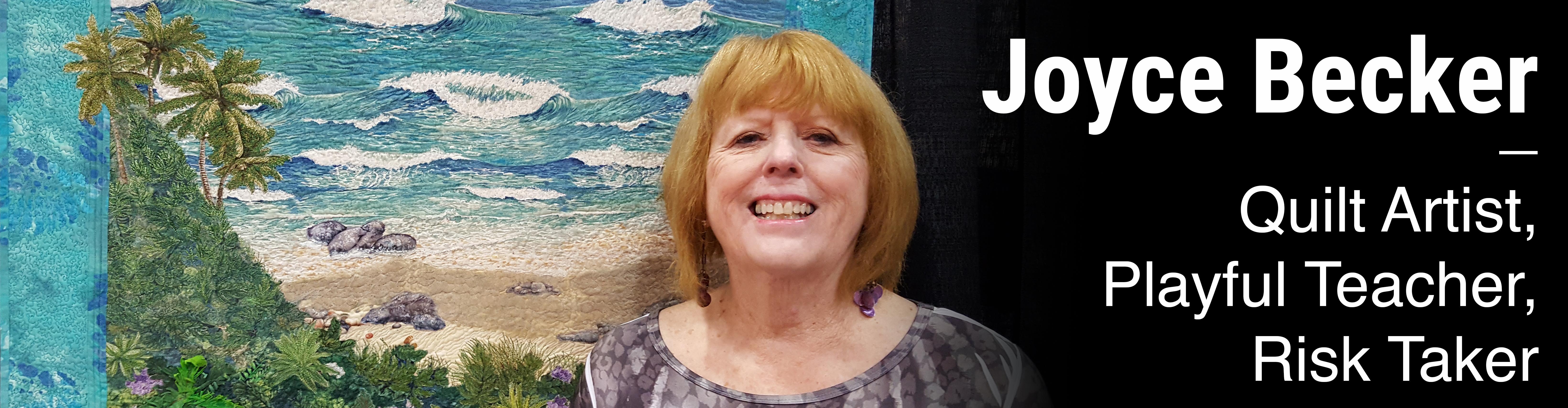 Joyce Becker Quilt Artist, Playful Teacher, Risk Taker