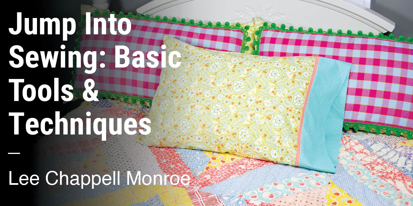 Jump into Sewing: Basic Tools & Techniques Lee Chappell Monroe