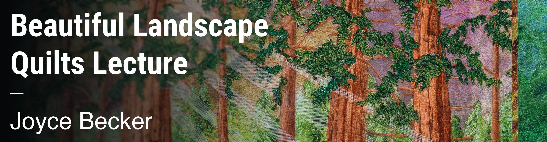 Beautiful Landscape Quilts Lecture Joyce Becker