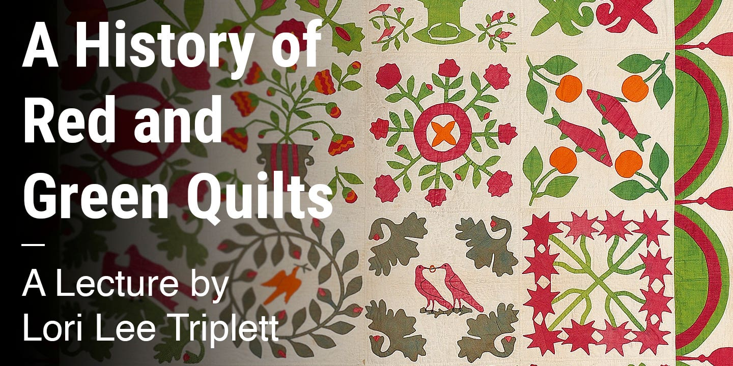 A History of Red and Green Quilts A Lecture by Lori Lee Triplett
