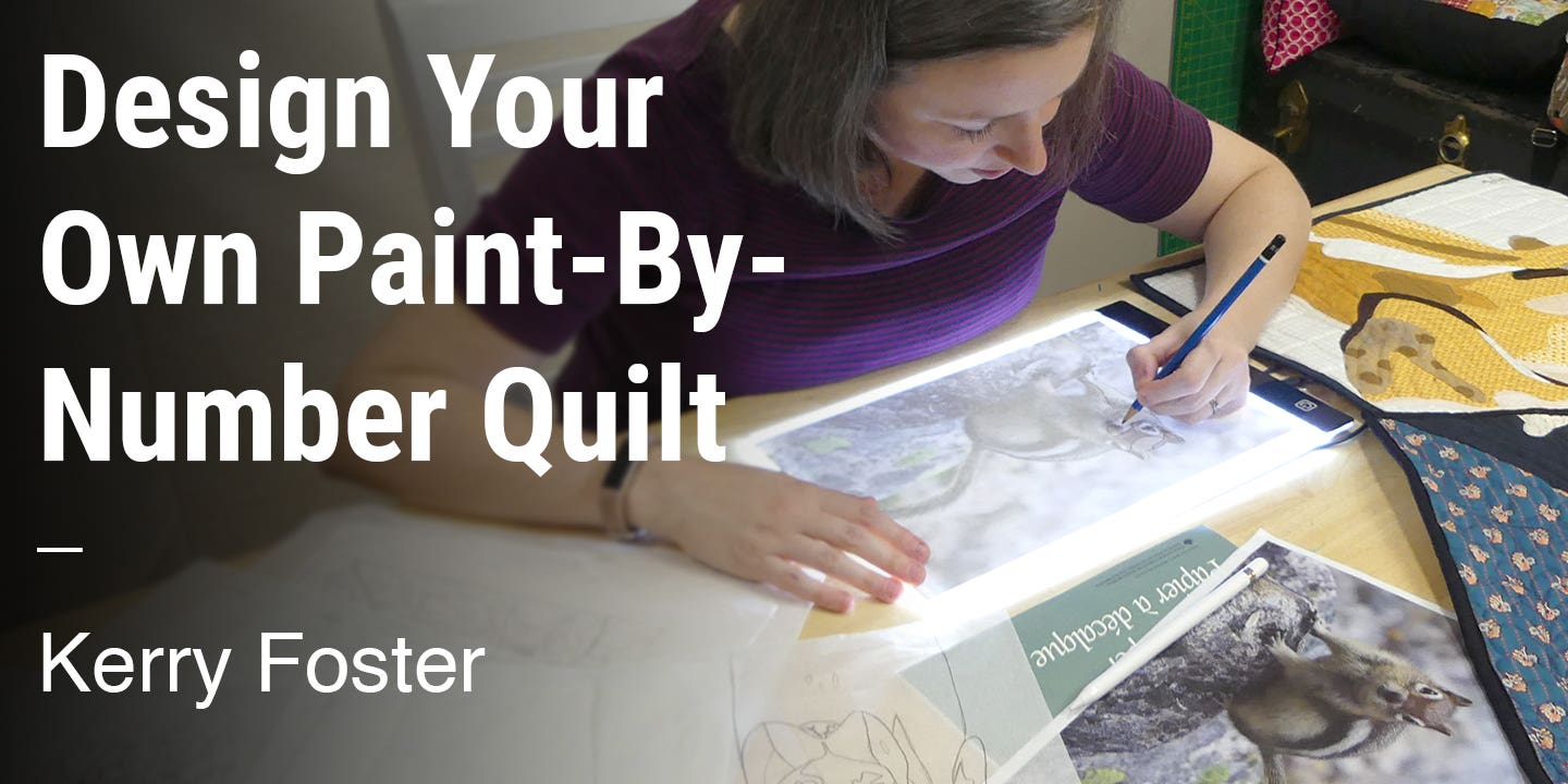 Design Your Own Paint-By-Number Quilt Kerry Foster