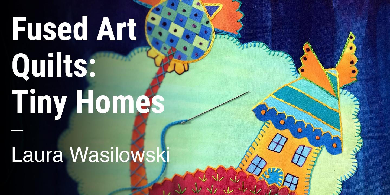 Fused Art Quilts Laura Wasilowski