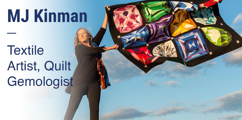 MJ Kinman Textile Artist, Quilt Gemologist